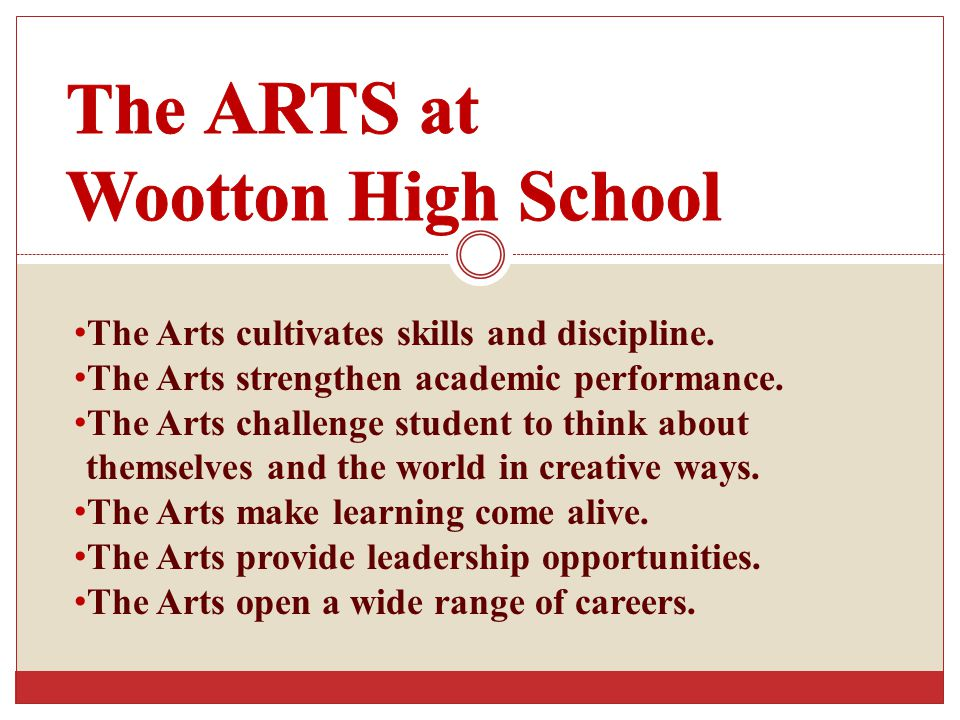 The Arts cultivates skills and discipline. The Arts strengthen academic performance.