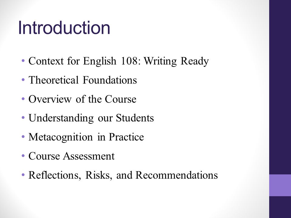 Context for English 108 Administrators indicated a need to create a writing course for underprepared students before school starts.