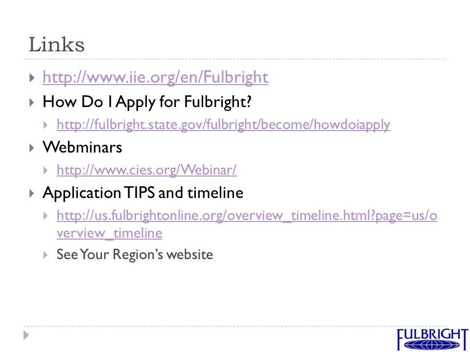 Links  http://www.iie.org/en/Fulbright http://www.iie.org/en/Fulbright  How Do I Apply for Fulbright.