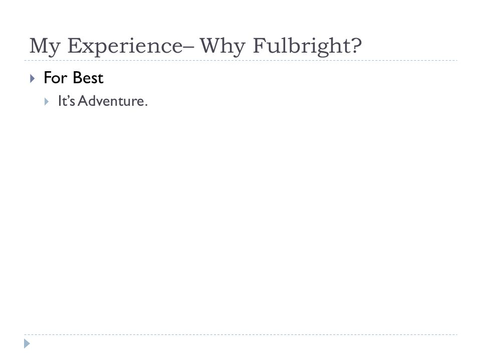 My Experience– Why Fulbright  For Best  It's Adventure.