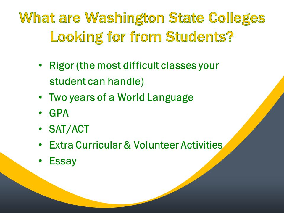 Rigor (the most difficult classes your student can handle) Two years of a World Language GPA SAT/ACT Extra Curricular & Volunteer Activities Essay