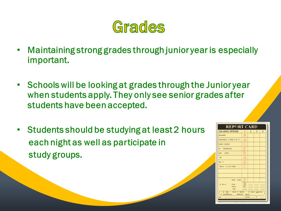 Maintaining strong grades through junior year is especially important.