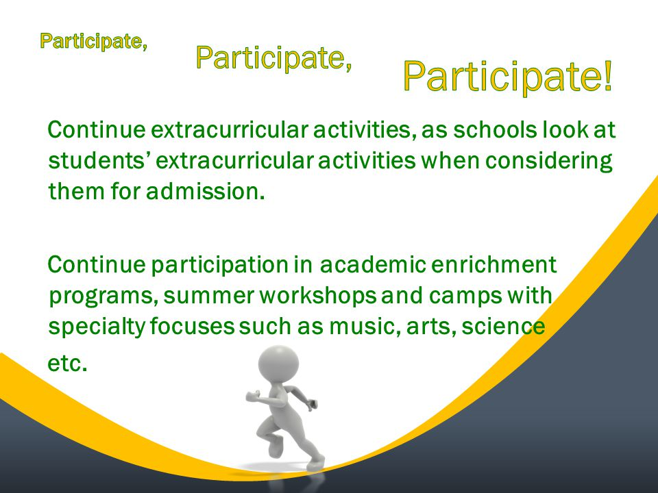 Continue extracurricular activities, as schools look at students' extracurricular activities when considering them for admission.