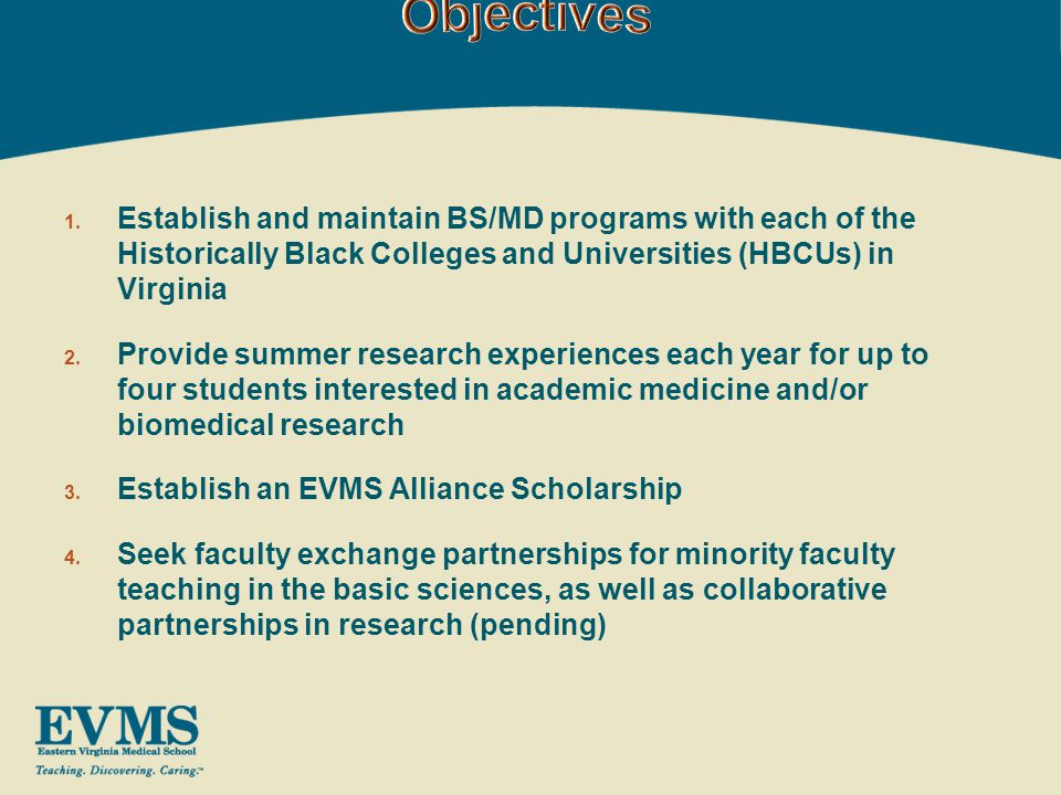 1. Establish and maintain BS/MD programs with each of the Historically Black Colleges and Universities (HBCUs) in Virginia 2. Provide summer research