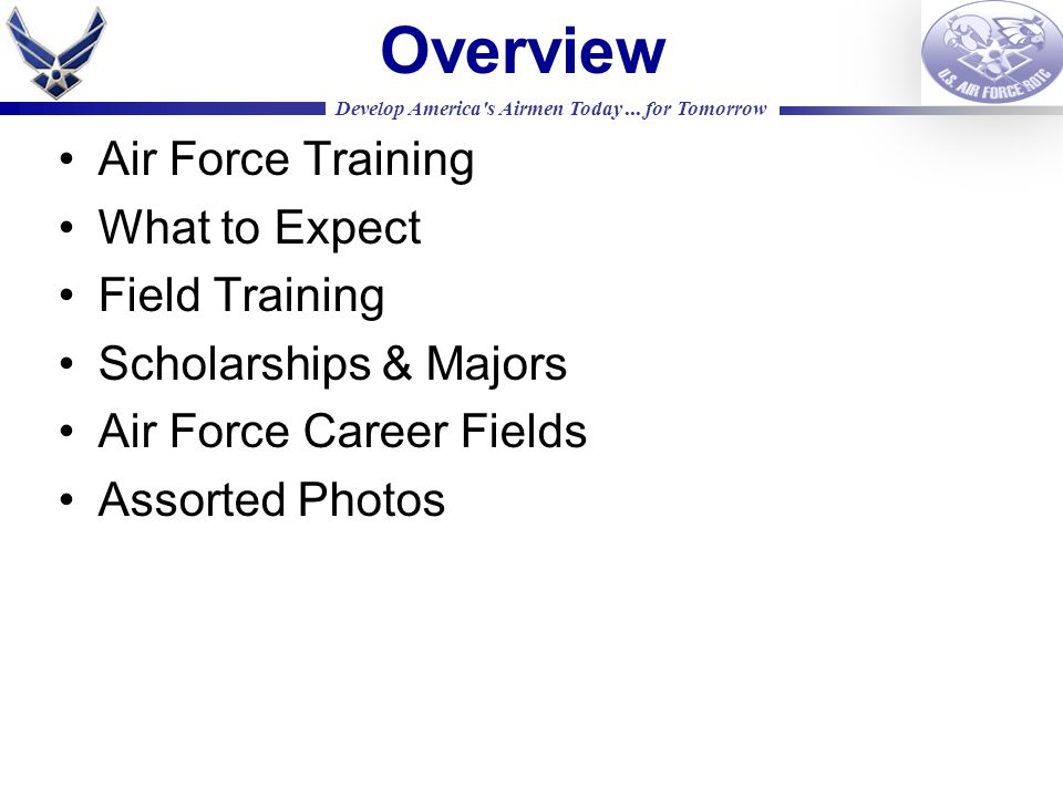 Overview Air Force Training What to Expect Field Training Scholarships & Majors Air Force Career Fields Assorted Photos