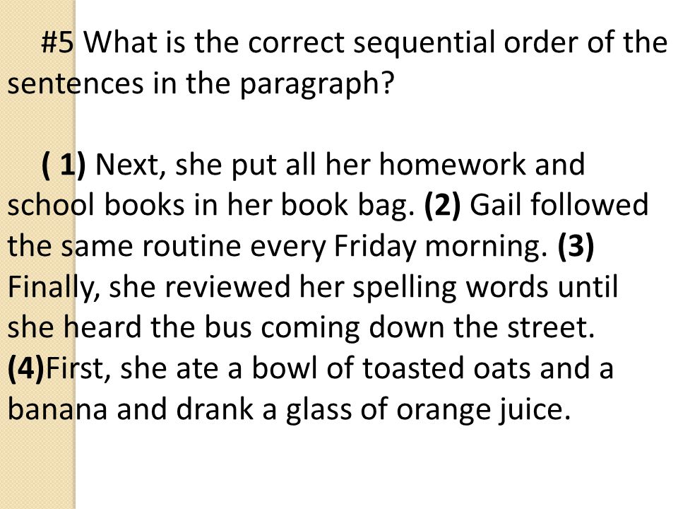#5 What is the correct sequential order of the sentences in the paragraph.