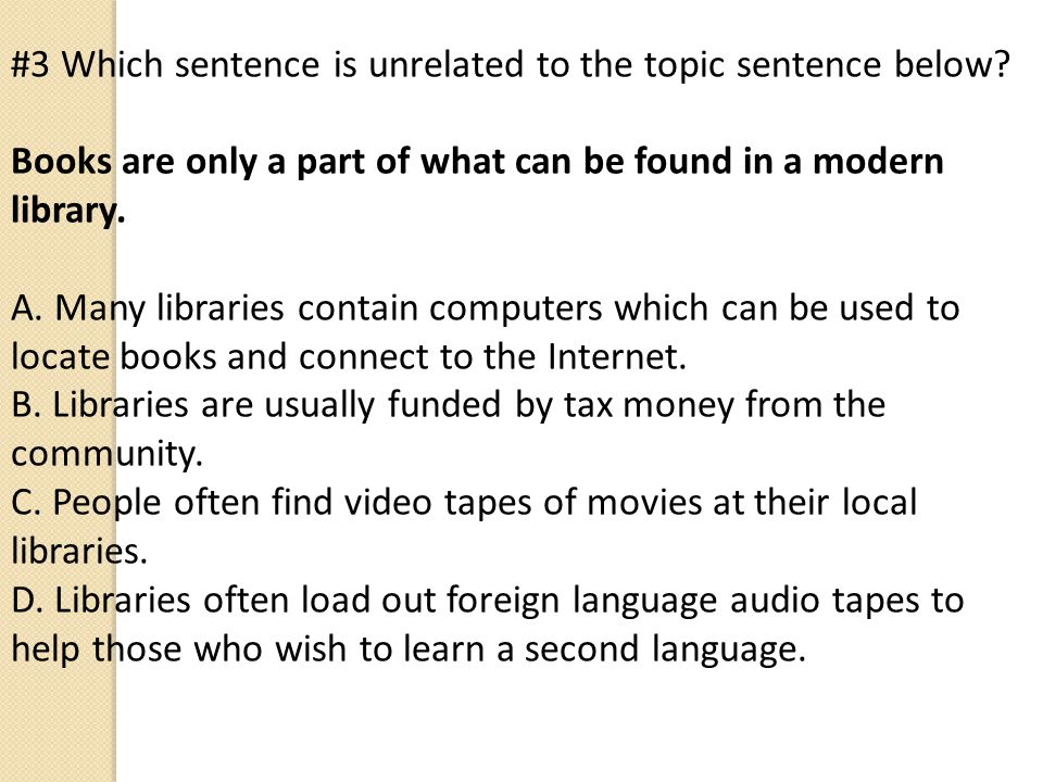 #3 Which sentence is unrelated to the topic sentence below.
