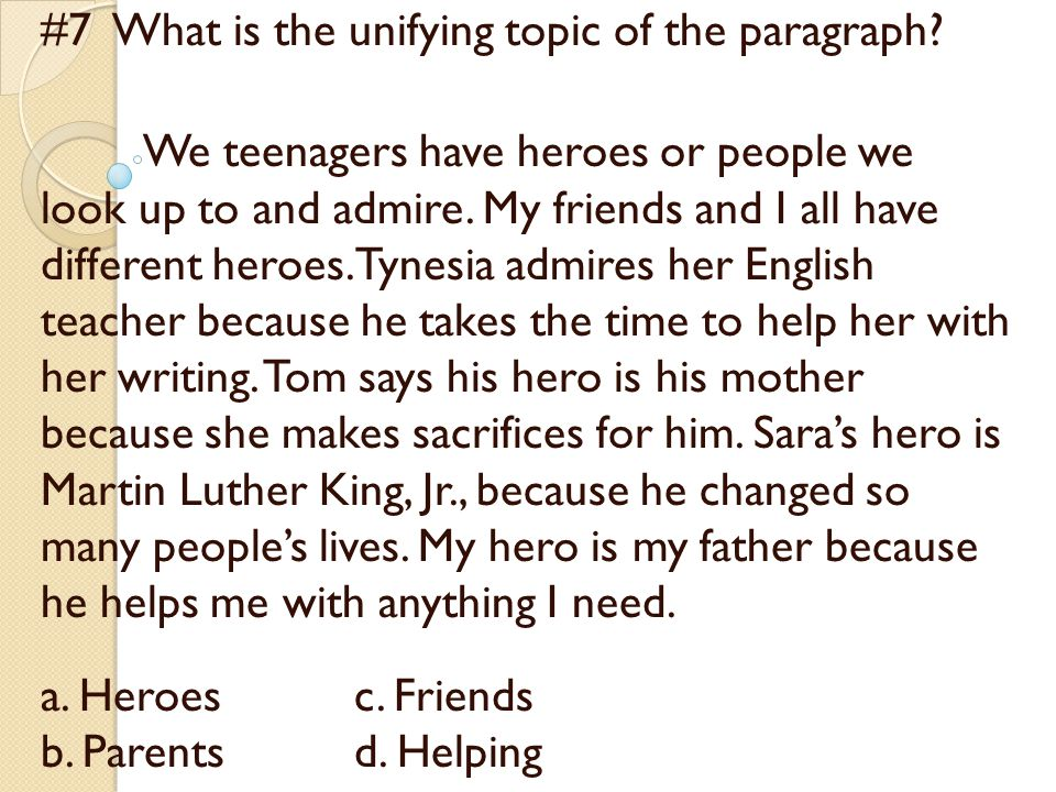 #7 What is the unifying topic of the paragraph.
