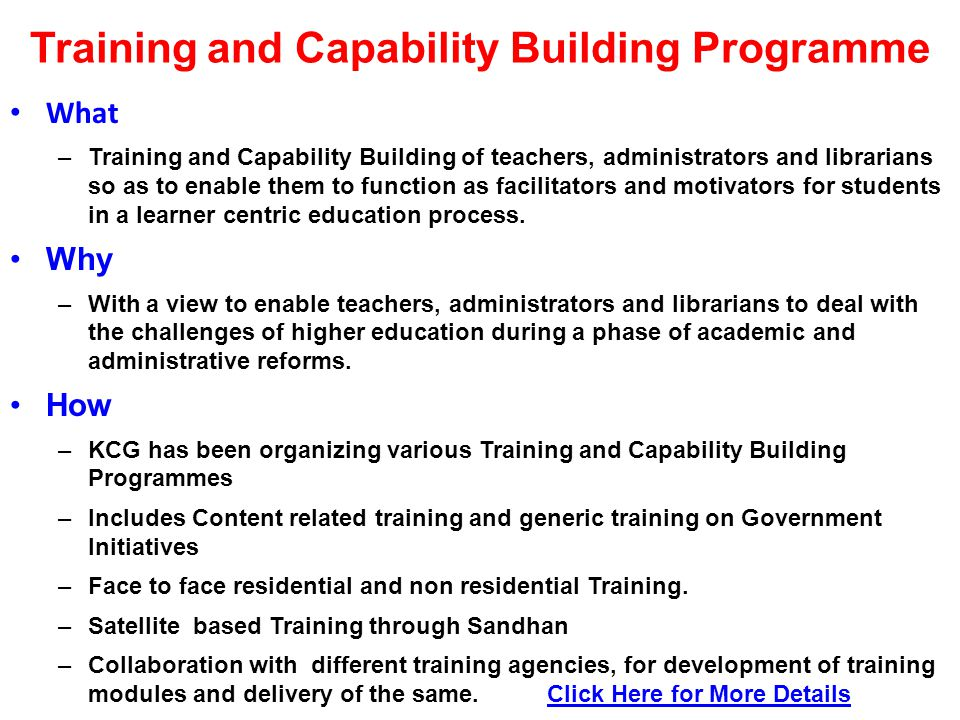 Training and Capability Building Programme What –Training and Capability Building of teachers, administrators and librarians so as to enable them to function as facilitators and motivators for students in a learner centric education process.