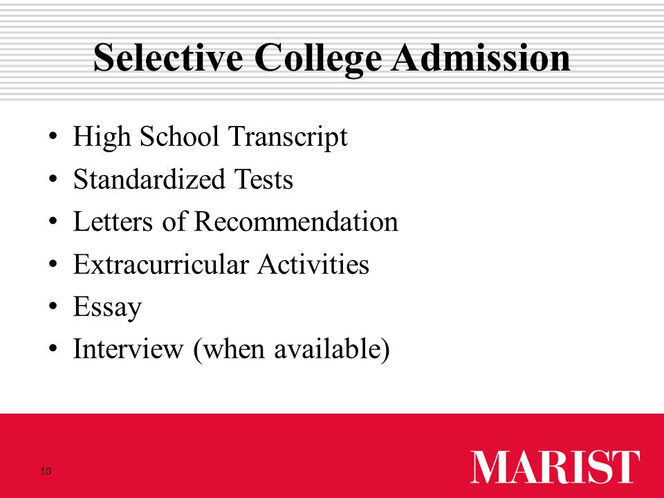 10 Selective College Admission High School Transcript Standardized Tests Letters of Recommendation Extracurricular Activities Essay Interview (when av