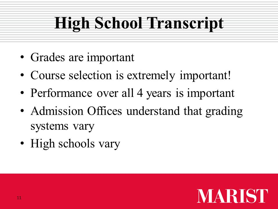 11 High School Transcript Grades are important Course selection is extremely important.