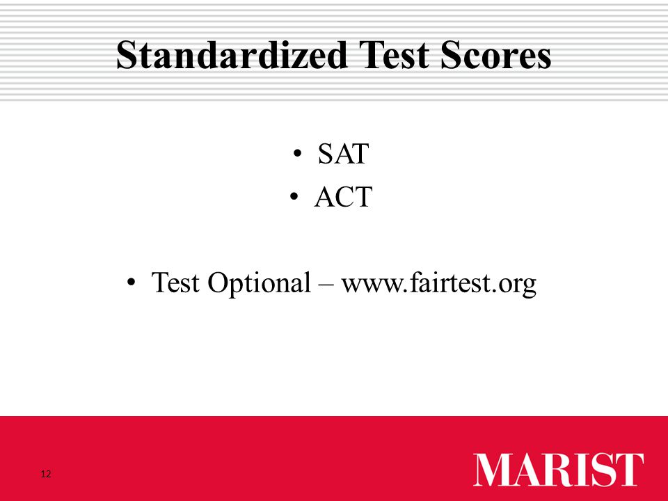 12 Standardized Test Scores SAT ACT Test Optional – www.fairtest.org