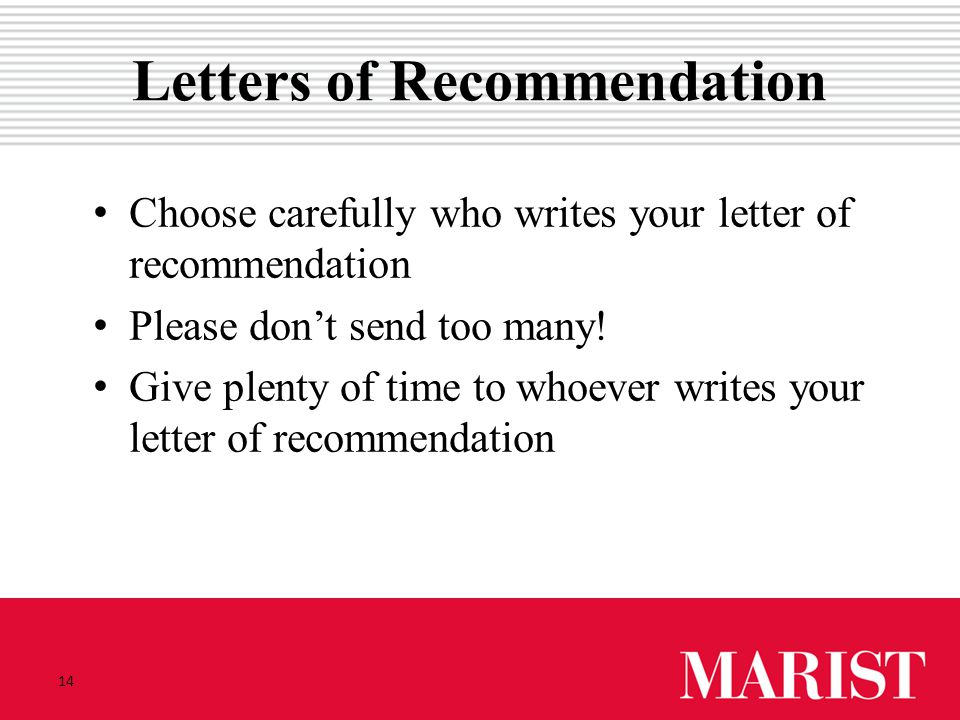 14 Letters of Recommendation Choose carefully who writes your letter ofrecommendation Please don't send too many! Give plenty of time to whoever write