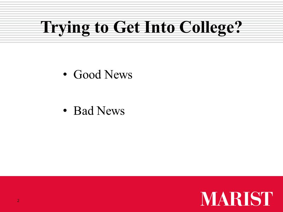 2 Trying to Get Into College? Good News Bad News