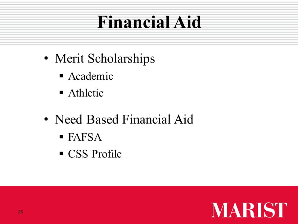 26 Financial Aid Merit Scholarships  Academic  Athletic Need Based Financial Aid  FAFSA  CSS Profile