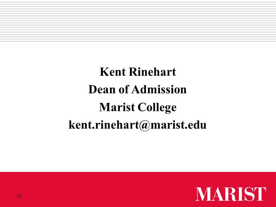 28 Kent Rinehart Dean of Admission Marist College kent.rinehart@marist.edu