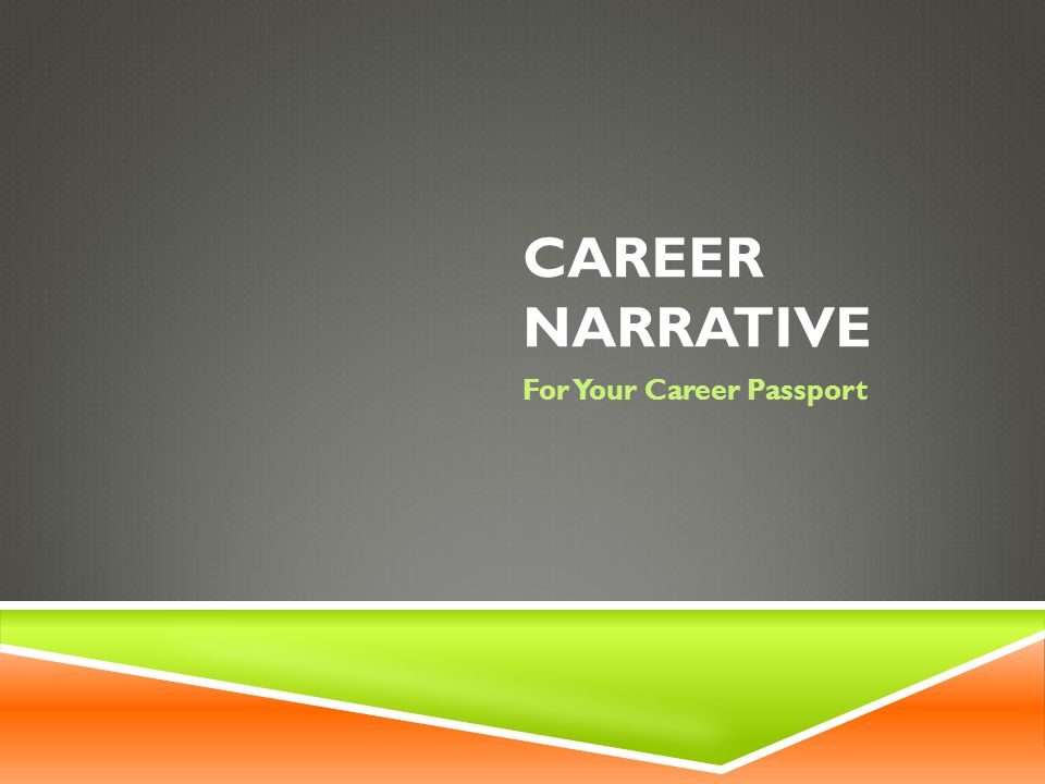 OVERVIEW  All students are expected to write a career narrative that will be included in their career passports which are distributed at the senior recognition ceremony upon completion of their senior year.