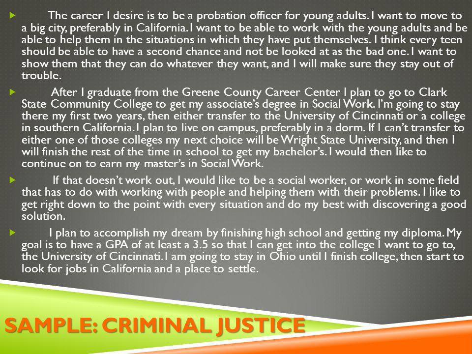 SAMPLE: CRIMINAL JUSTICE  The career I desire is to be a probation officer for young adults.