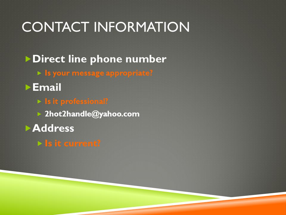 CONTACT INFORMATION  Direct line phone number  Is your message appropriate.