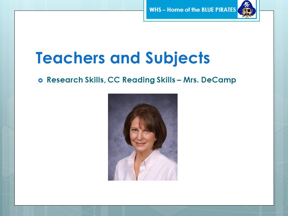 Teachers and Subjects  Research Skills, CC Reading Skills – Mrs. DeCamp WHS – Home of the BLUE PIRATES