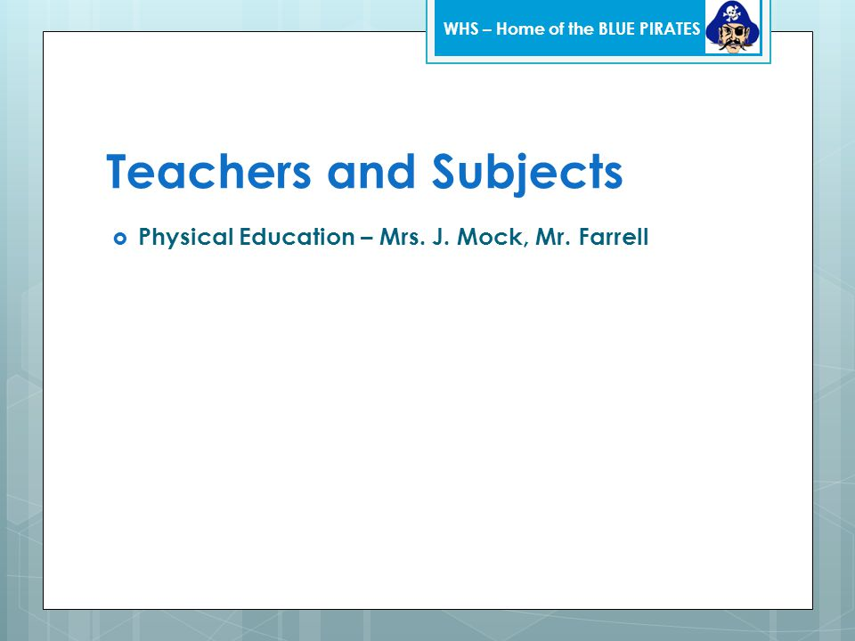 Teachers and Subjects  Physical Education – Mrs. J.