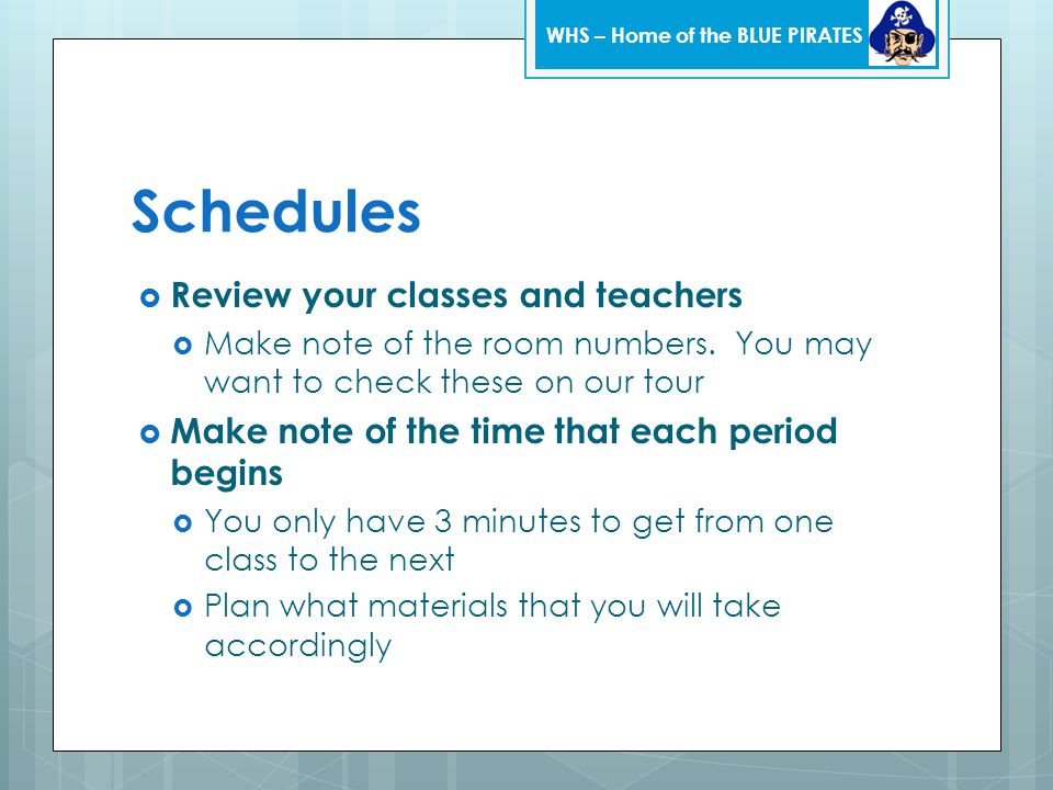 Schedules  Review your classes and teachers  Make note of the room numbers.