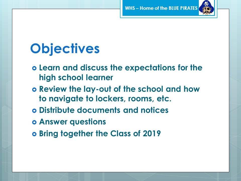 Objectives  Learn and discuss the expectations for the high school learner  Review the lay-out of the school and how to navigate to lockers, rooms, etc.