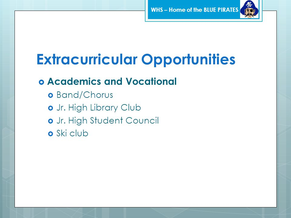 Extracurricular Opportunities  Academics and Vocational  Band/Chorus  Jr. High Library Club  Jr. High Student Council  Ski club WHS – Home of the