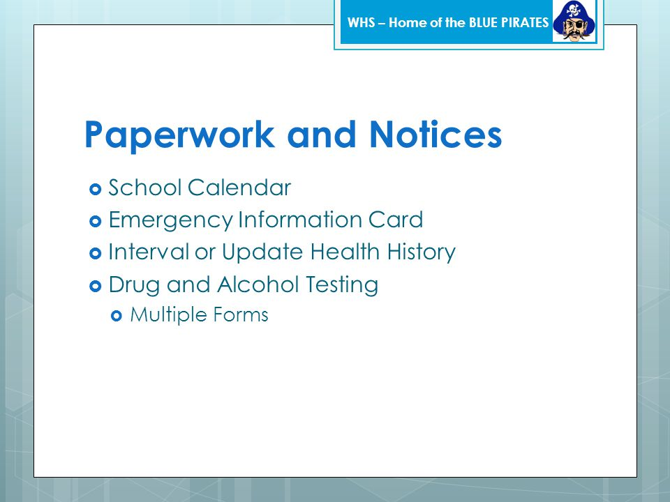Paperwork and Notices  School Calendar  Emergency Information Card  Interval or Update Health History  Drug and Alcohol Testing  Multiple Forms WHS – Home of the BLUE PIRATES