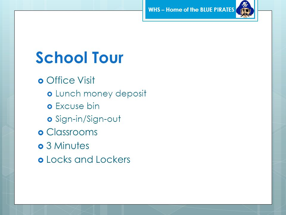 School Tour  Office Visit  Lunch money deposit  Excuse bin  Sign-in/Sign-out  Classrooms  3 Minutes  Locks and Lockers WHS – Home of the BLUE P