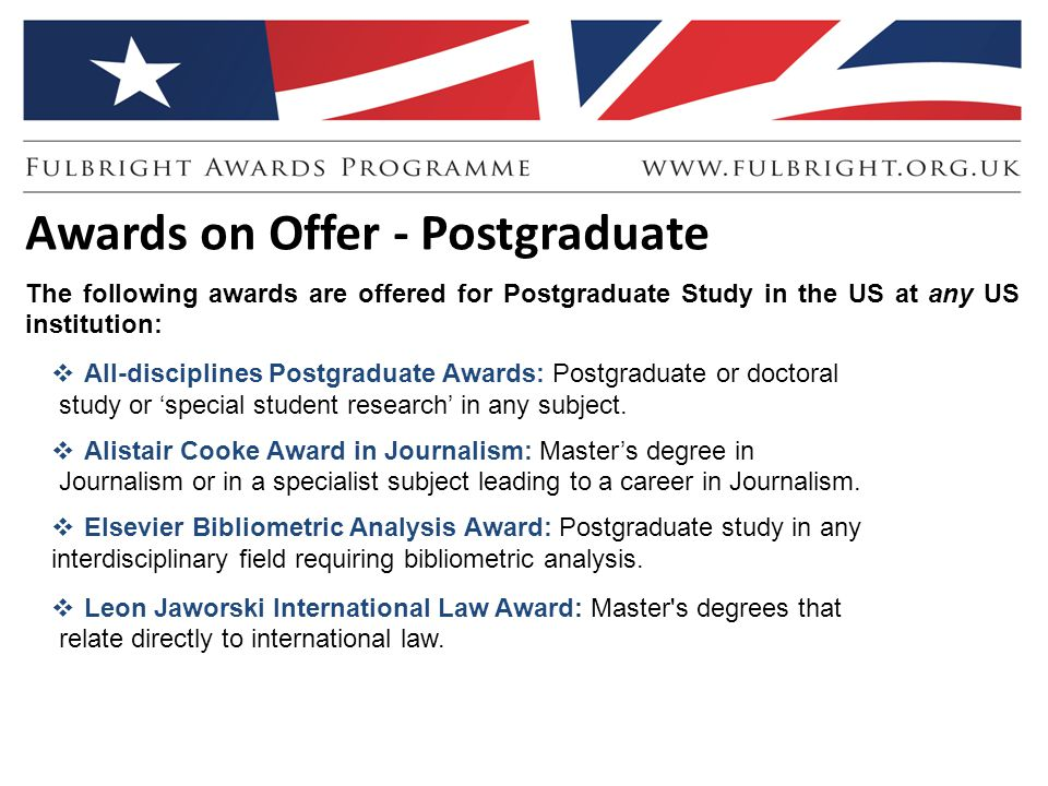 Awards on Offer - Postgraduate The following awards are offered for Postgraduate Study in the US at any US institution:  All-disciplines Postgraduate