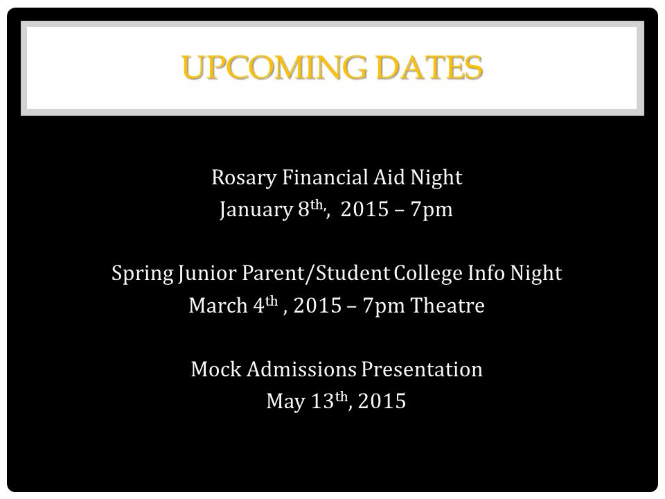 UPCOMING DATES Rosary Financial Aid Night January 8 th,, 2015 – 7pm Spring Junior Parent/Student College Info Night March 4 th, 2015 – 7pm Theatre Moc