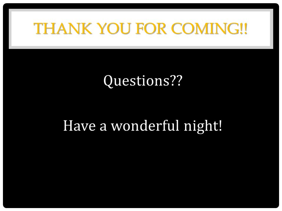 THANK YOU FOR COMING!! Questions Have a wonderful night!