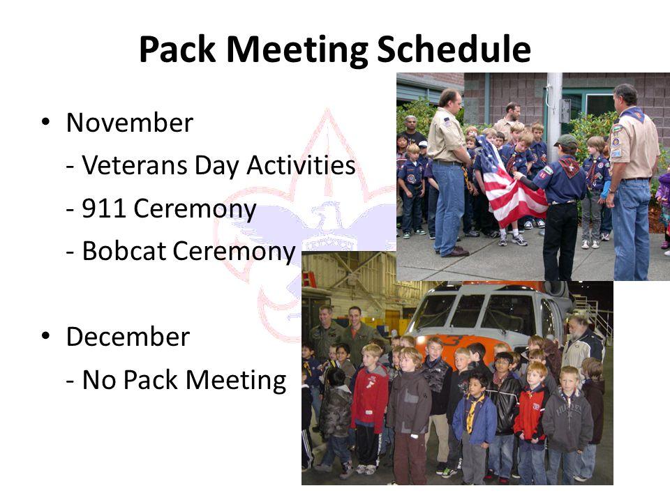 Pack Meeting Schedule November - Veterans Day Activities - 911 Ceremony - Bobcat Ceremony December - No Pack Meeting