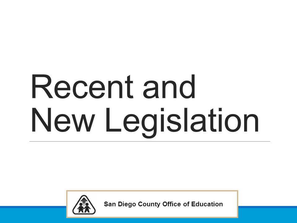 San Diego County Office of Education Recent and New Legislation