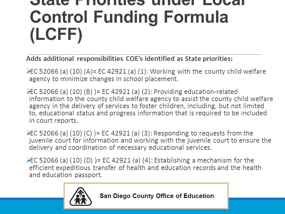 San Diego County Office of Education State Priorities under Local Control Funding Formula (LCFF) Adds additional responsibilities COE's identified as