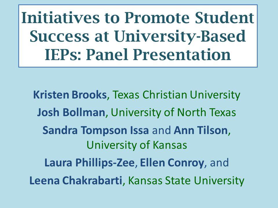Initiatives to Promote Student Success at University-Based IEPs: Panel Presentation Kristen Brooks, Texas Christian University Josh Bollman, Universit