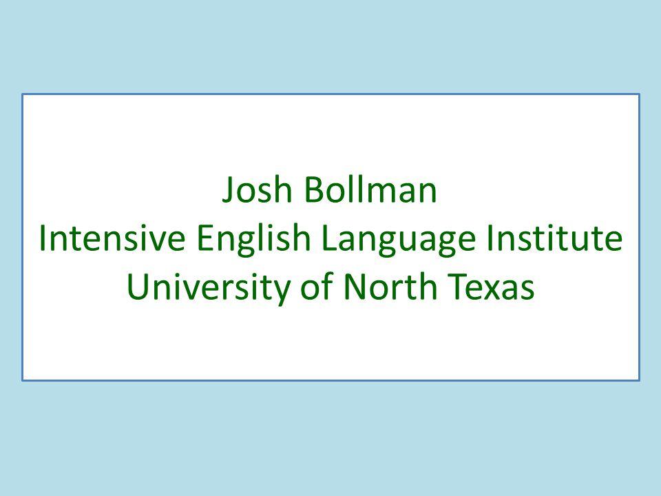 Josh Bollman Intensive English Language Institute University of North Texas
