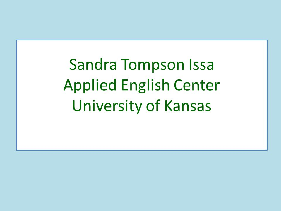 Sandra Tompson Issa Applied English Center University of Kansas