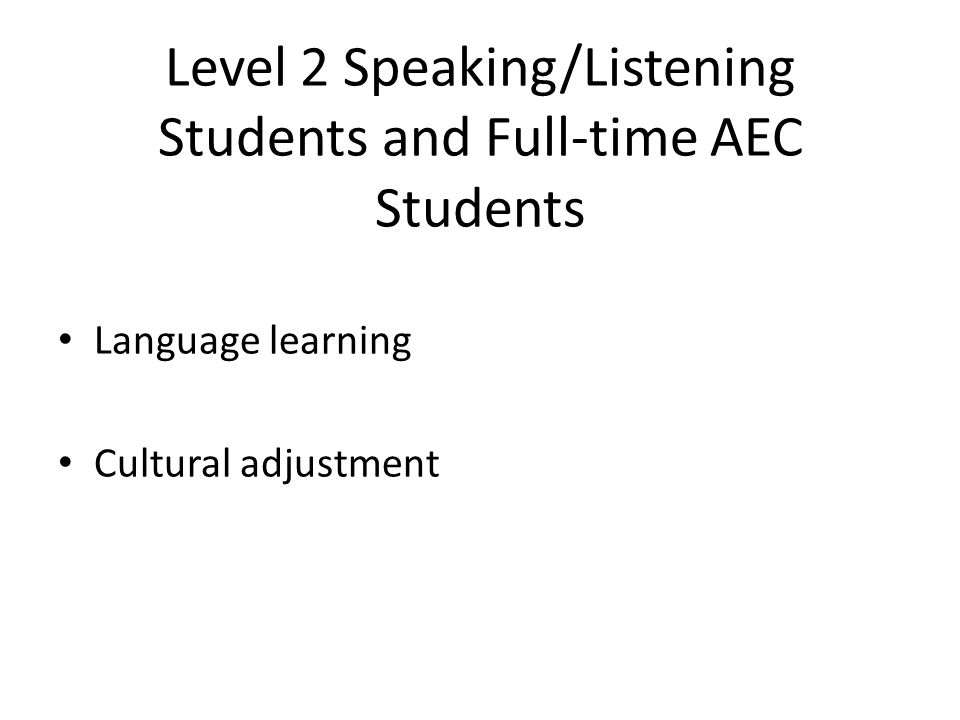 Level 2 Speaking/Listening Students and Full-time AEC Students Language learning Cultural adjustment