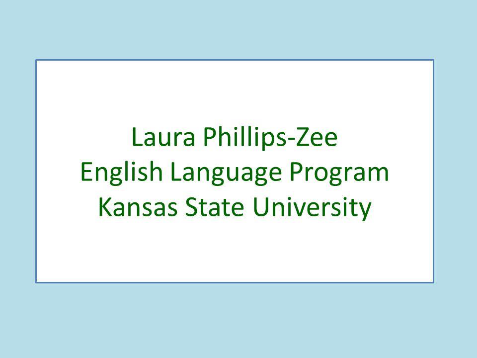 Laura Phillips-Zee English Language Program Kansas State University