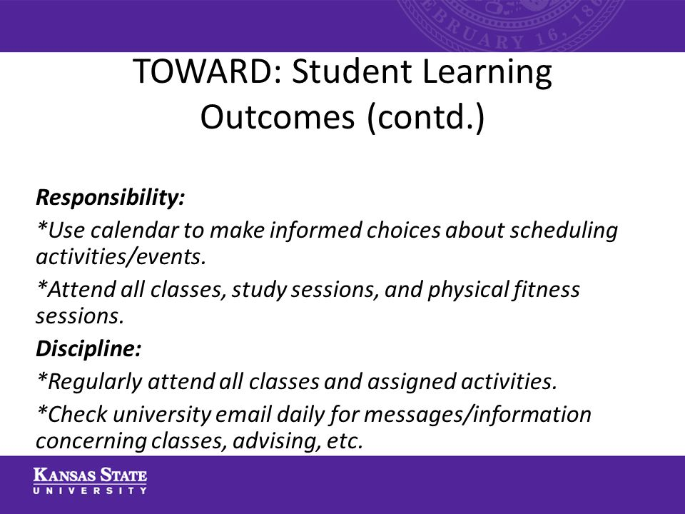 TOWARD: Student Learning Outcomes (contd.) Responsibility: *Use calendar to make informed choices about scheduling activities/events.