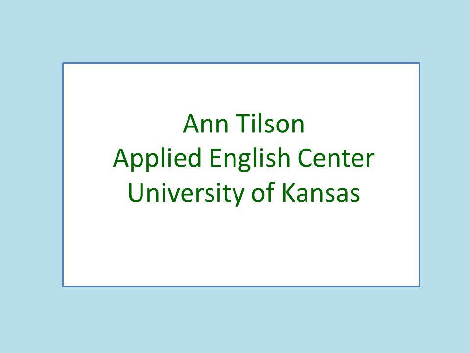 Ann Tilson Applied English Center University of Kansas