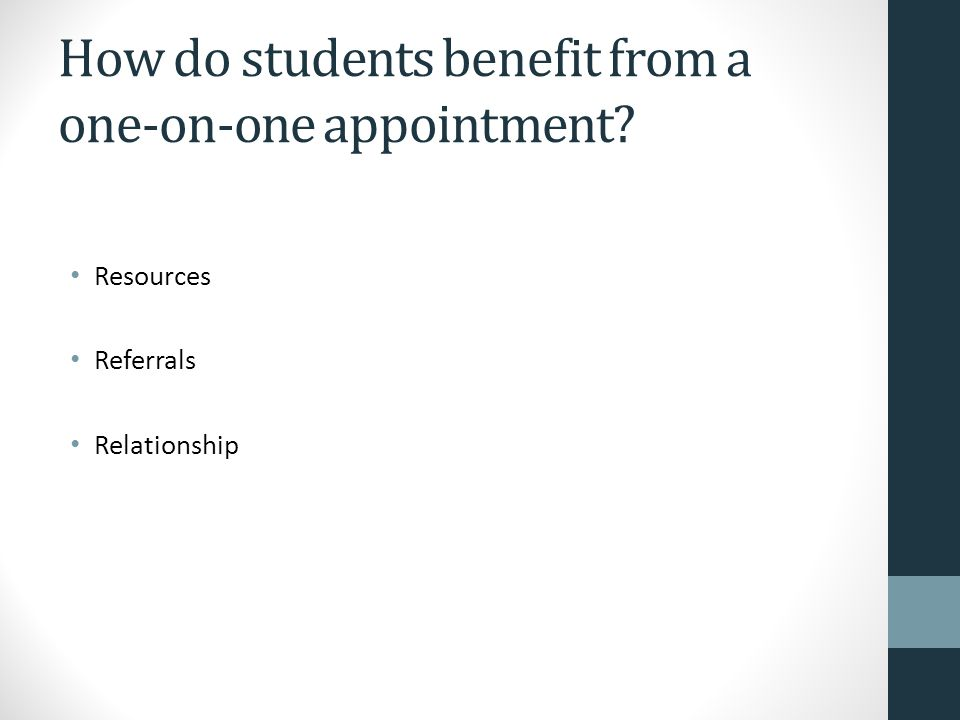 How do students benefit from a one-on-one appointment Resources Referrals Relationship
