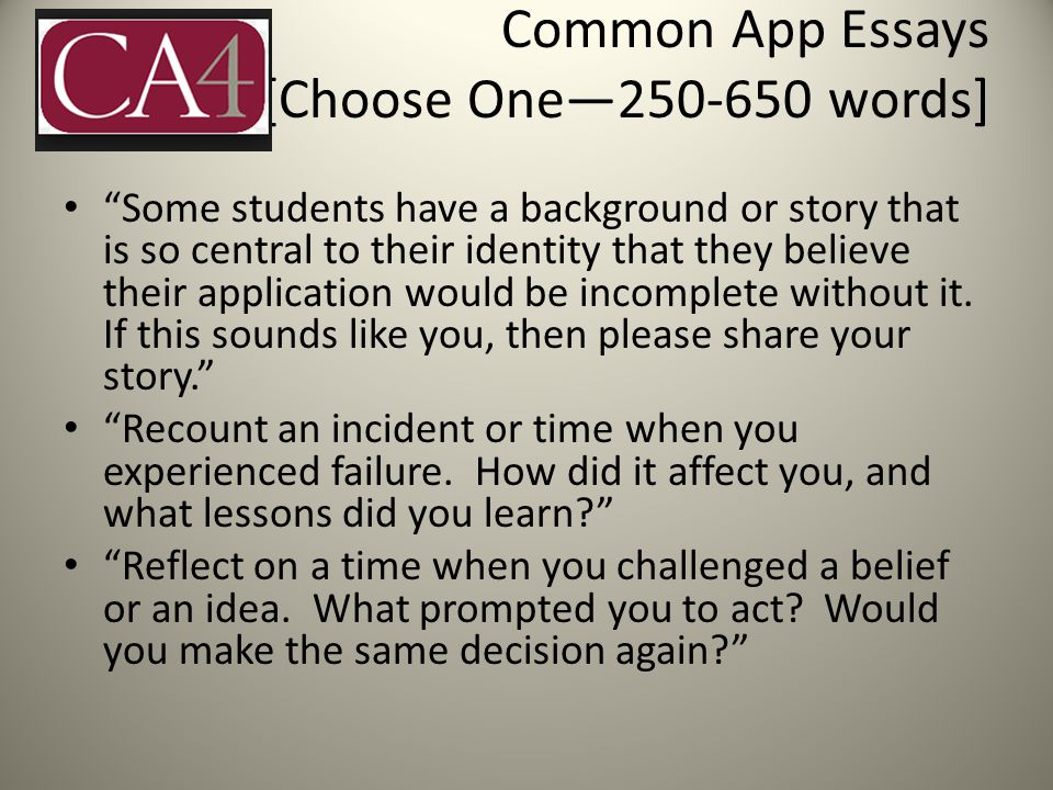 Common App Essays [Choose One—250-650 words] Some students have a background or story that is so central to their identity that they believe their application would be incomplete without it.
