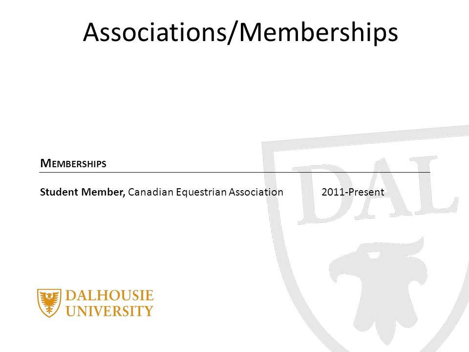 Associations/Memberships M EMBERSHIPS Student Member, Canadian Equestrian Association2011-Present
