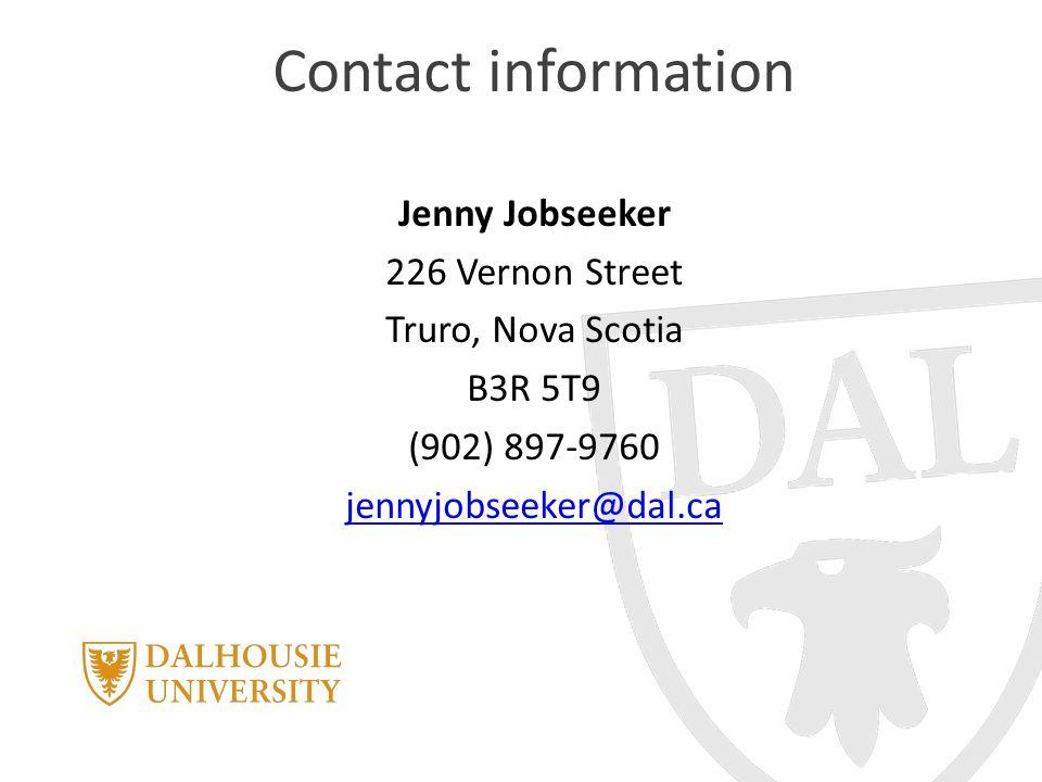 Contact information Jenny Jobseeker 226 Vernon Street Truro, Nova Scotia B3R 5T9 (902) 897-9760 jennyjobseeker@dal.ca