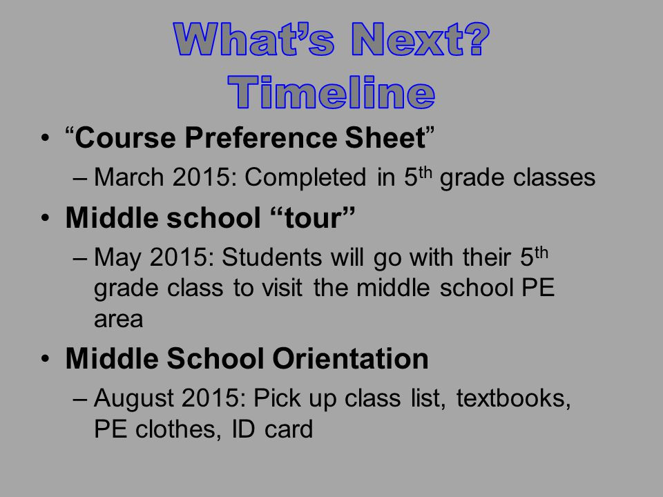 """Course Preference Sheet"" –March 2015: Completed in 5 th grade classes Middle school ""tour"" –May 2015: Students will go with their 5 th grade class to"