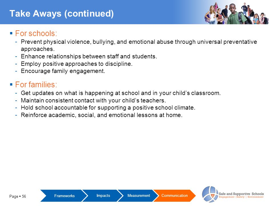 Take Aways (continued)  For schools: -Prevent physical violence, bullying, and emotional abuse through universal preventative approaches.