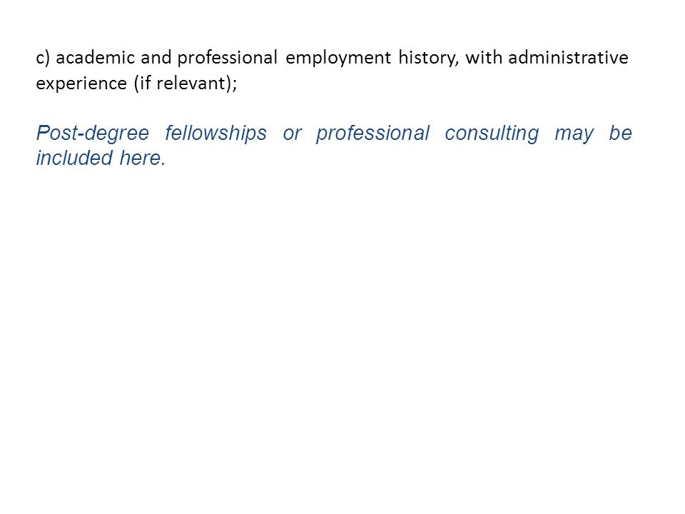 c) academic and professional employment history, with administrative experience (if relevant); Post-degree fellowships or professional consulting may be included here.